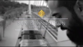 Sen İstanbul'sun [Official Video] - Gökhan Türkmen #enbaştan