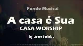 Fundo Musical Pregações Orações Reflexões A Casa é Sua (Casa Worship) By Cicero Euclides