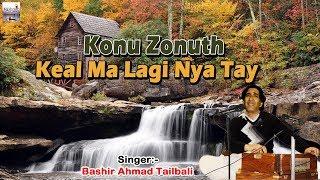 Konu Zonuth Keal Ma Lagi Nya Tay | Popular Kashmiri Song 2018 | Basheer Tailbali | Kashmir Valley