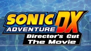 Sonic Adventure DX: Director's Cut [The Movie]