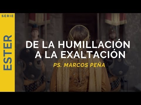 De la humillación a la exaltación   Ester 8-10   Ps. Marcos Peña