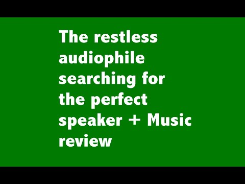 Searching for the perfect speaker + Music review