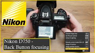 Nikon D750 - How To set Back Button Autofocus