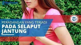 Perikarditis, Suatu Peradangan yang Terjadi pada Selaput Pembungkus Jantung