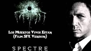 SPECTRE Soundtrack SFX -  Los Muertos Vivos Estan (Film Version)