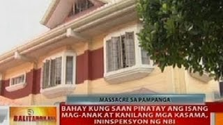 BT: Bahay kung saan pinatay ang mag-anak sa Pampanga, ininspeksyon ng NBI