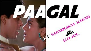 Paagal Song Mashup | Ft. Shah Rukh Khan & Kajol | Rushikeshav Edits