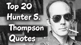 Top 20 Hunter S. Thompson Quotes - The American journalist and author