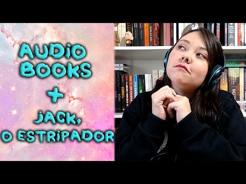 Meu 1º Audiobook (impressões) + Jack, o estripador em Nova York