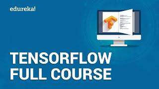 TensorFlow Full Course | Learn TensorFlow in 3 Hours | TensorFlow Tutorial For Beginners | Edureka