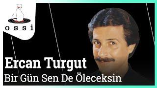 Ercan Turgut / Bir Gün Sen De Öleceksin