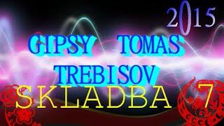 GIPSY TOMAS TREBISOV 2015 - SKLADBA 7