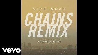 Nick Jonas   Chains (Remix) (Audio) Ft. Jhené Aiko