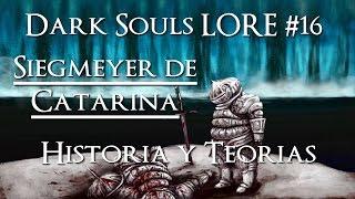 Dark Souls LORE: Siegmeyer De Catarina - Historia Y Teorías