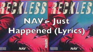 NAV   Just Happened (Lyrics)