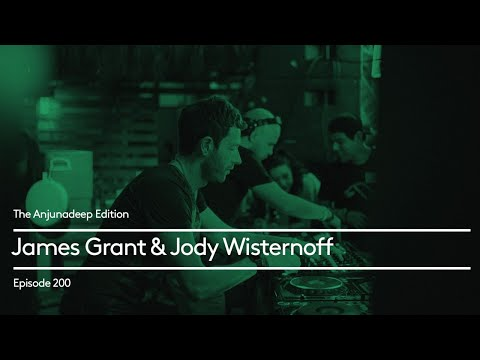 The Anjunadeep Edition 200 with James Grant & Jody Wisternoff