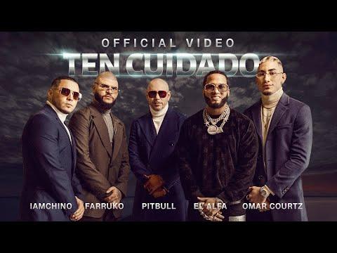 Pitbull x Farruko x IAmChino x El Alfa x Omar Courtz - Ten Cuidado