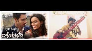 Aahista | laila Majnu | Arijit singh