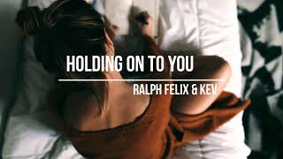 Ralph Felix & Kev   Holding On To You