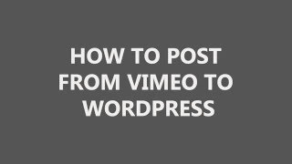 How to post from vimeo to wordpress
