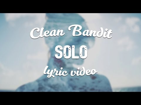 Clean Bandit ‒ Solo Ft Demi Lovato Lyric Video