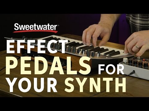 How to Choose Effect Pedals for Your Synth by Daniel Fisher