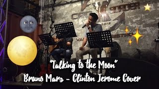 Talking to the Moon -  Bruno Mars Cover by Clinton Jerome