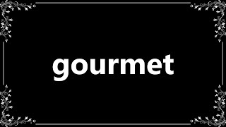 Gourmet - Meaning and How To Pronounce