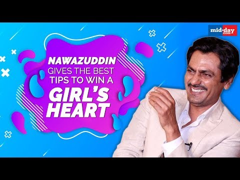 Nawazuddin Siddiqui gives the best tips to win a girl's heart | Exclusive