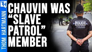 Was Chauvin a Modern Day 'Slave Patrol' Member?