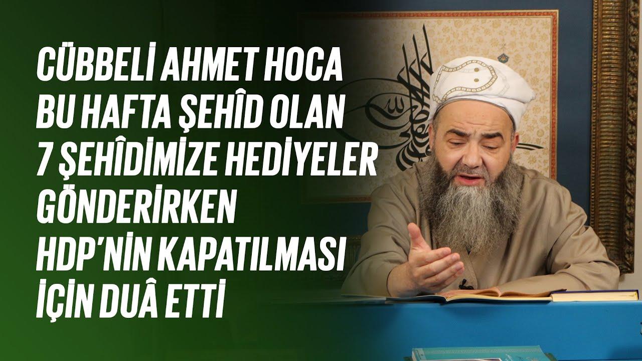 Cübbeli Ahmet Hoca, Şehîd Olan 7 Şehîdimize Hediyeler Gönderirken Hdp'nin Kapatılması İçin Duâ Etti