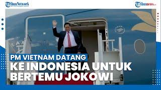 PM Vietnam Tiba di Indonesia untuk Bertemu Jokowi