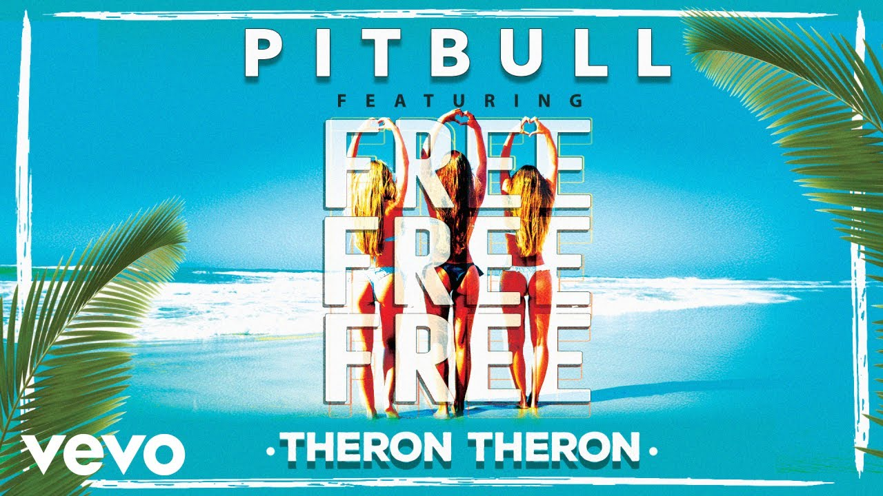 Pitbull ft. Theron Theron — Free Free Free