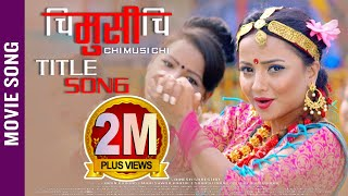 New Nepali Movie | CHI MUSI CHI | Title Song 2018 Ft. Namrata Sapkota, Sunil Chhetri, Alisha Sharma