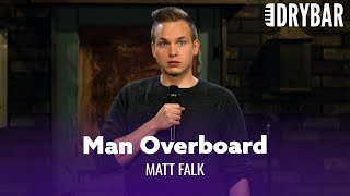 Nothing Is More Exciting Than A Man Overboard. Matt Falk