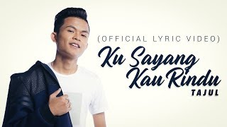 Tajul - Ku Sayang Kau Rindu (Official Lyric Video)