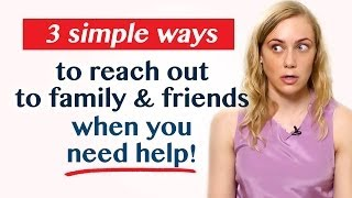 NEED HELP?  3 Simple Ways to Reach out to Friends or Family! | Kati Morton