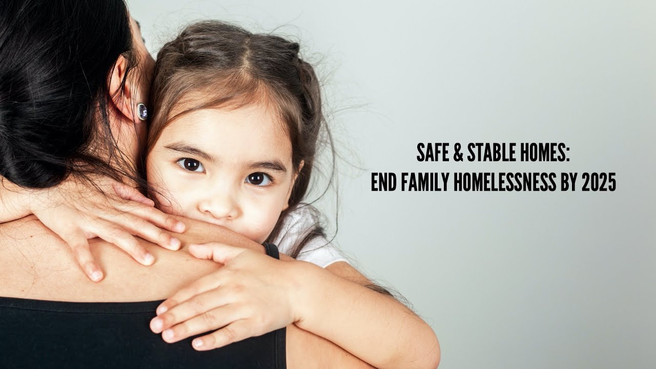 Safe & Stable Homes: Ending Family Homelessness