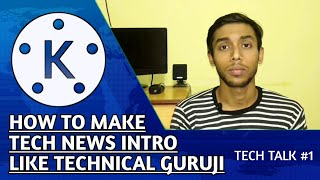 How to make tech news intro like technical guruji in kinemaster - 2018 (must watch)