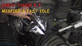 Chevy Tahoe 5.7 - Misfire & High Idle Complaint