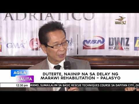 [EagleNewsPH]  Duterte, naiinip na sa delay ng Marawi rehabilitation   Palasyo