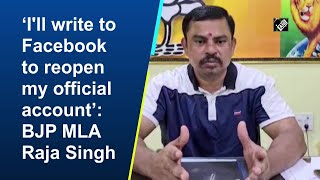 I will write to Facebook to reopen my official account: BJP MLA Raja Singh  IMAGES, GIF, ANIMATED GIF, WALLPAPER, STICKER FOR WHATSAPP & FACEBOOK