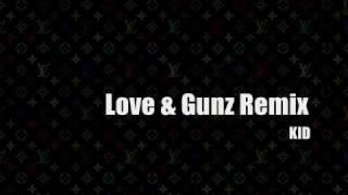 KID - Love & Gunz Remix