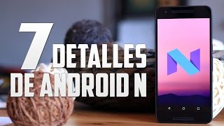 Android N, descubrimos sus 7 claves