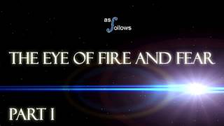 The Eye Of Fire And Fear Part I (HD)