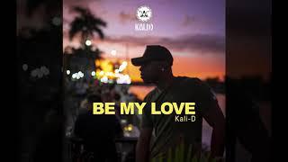 Kali-D - Be My Love (Audio)