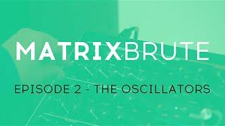 MatrixBrute Introduction Tutorial: Episode 2 – The Oscillators