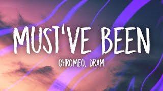 Chromeo - Must've Been (Lyrics) feat. DRAM