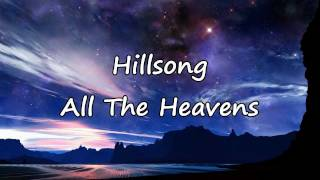 Hillsong - All The Heavens [with Lyrics]