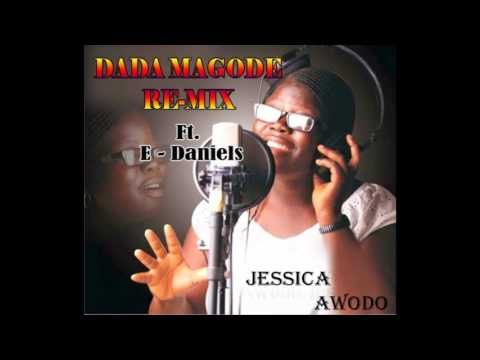 REMIX OF DADA MAGODE by: Jessica Awodo ft. E - Daniels
